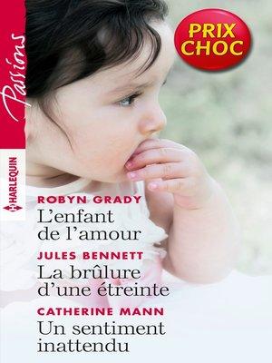 cover image of L'enfant de l'amour--La brûlure d'une étreinte--Un sentiment inattendu