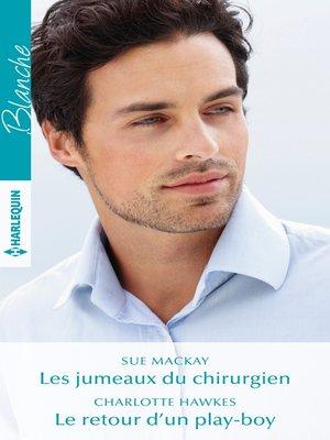 cover image of Les jumeaux du chirurgien--Le retour d'un play-boy