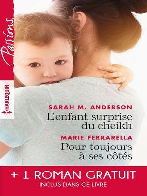 cover image of L'enfant surprise du cheikh--Pour toujours à ses côtés--Bien plus qu'une nuit
