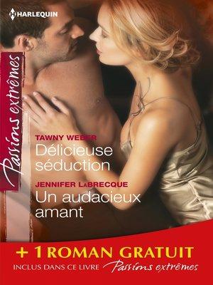 cover image of Délicieuse séduction--Un audacieux amant--Dans le secret des nuits