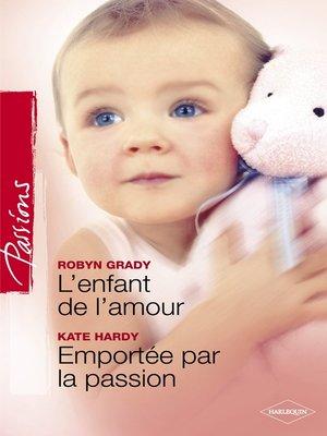 cover image of L'enfant de l'amour--Emportée par la passion (Harlequin Passions)