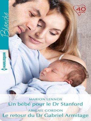 cover image of Un bébé pour le Dr Stanford--Le retour du Dr Gabriel Armitage