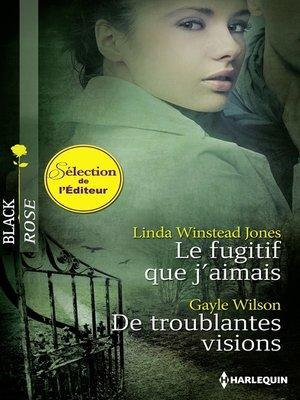 cover image of Le fugitif que j'aimais--De troublantes visions