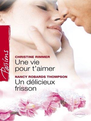 cover image of Une vie pour t'aimer--Un délicieux frisson (Harlequin Passions)