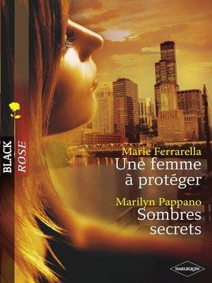 cover image of Une femme à protéger--Sombres secrets (Harlequin Black Rose)