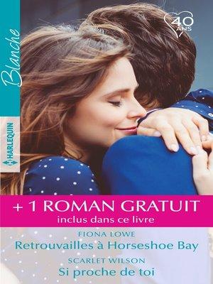 cover image of Retrouvailles à Horseshoe Bay--Si proche de toi--Ensemble pour une nouvelle vie