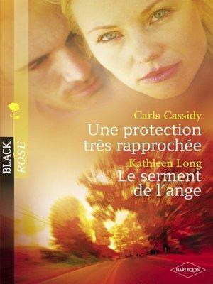 cover image of Une protection très rapprochée--Le serment de l'ange (Harlequin Black Rose)