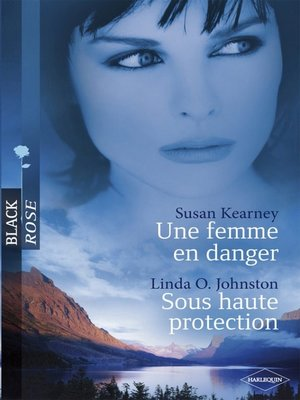 cover image of Une femme en danger--Sous haute protection (Harlequin Black Rose)