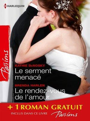 cover image of Le serment menacé--Le rendez-vous de l'amour--La femme d'un autre