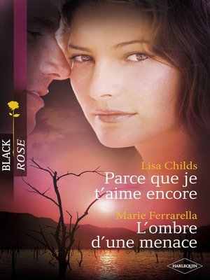 cover image of Parce que je t'aime encore--L'ombre d'une menace (Harlequin Black Rose)