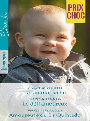 cover image of Un amour caché--Le défi amoureux--Amoureuse du Dr Quintado
