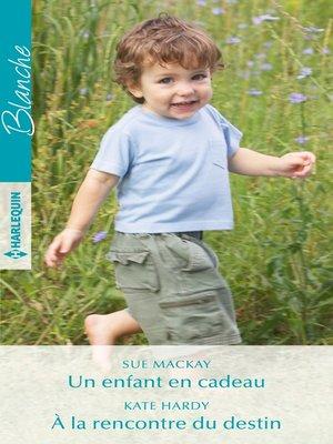 cover image of Un enfant en cadeau--À la rencontre du destin
