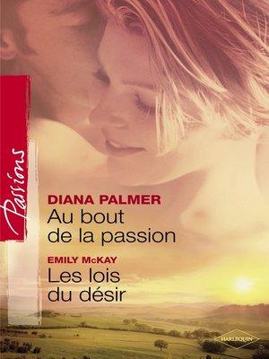 cover image of Au bout de la passion--Les lois du désir (Harlequin Passions)
