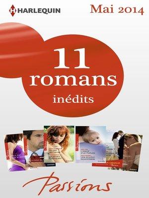 cover image of 11 romans Passions inédits + 1 gratuit (n° 464 à 468--Mai 2014)