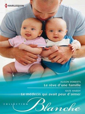 cover image of Le rêve d'une famille--Le médecin qui avait peur d'aimer