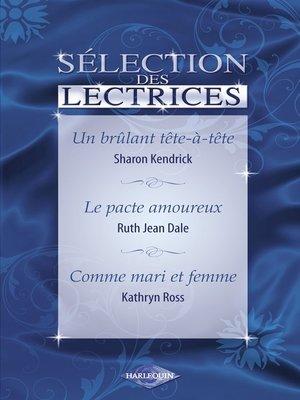 cover image of Un brûlant tête-à-tête--Le pacte amoureux--Comme mari et femme (Harlequin)