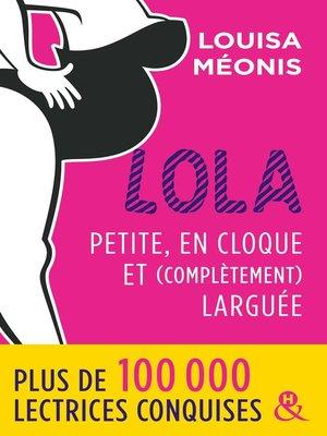 cover image of Lola--Petite, en cloque et complètement larguée