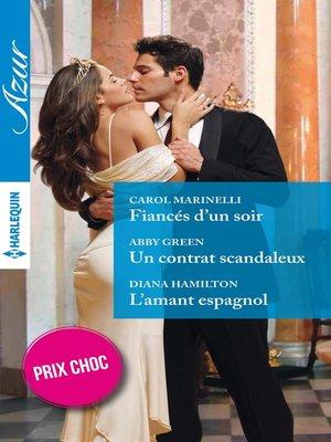 cover image of Fiancés d'un soir--Un contrat scandaleux--L'amant espagnol