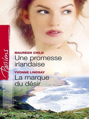 cover image of Une promesse irlandaise--La marque du désir (Harlequin Passions)