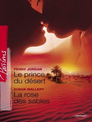 cover image of Le prince du désert--La rose des sables (Harlequin Passions)