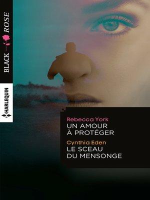 cover image of Un amour à protéger--Le sceau du mensonge