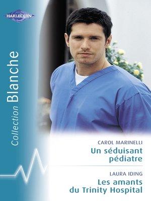cover image of Un séduisant pédiatre--Les amants du Trinity Hospital (Harlequin Blanche)