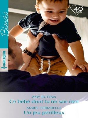 cover image of Ce bébé dont tu ne sais rien--Un jeu périlleux