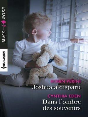 cover image of Joshua a disparu--Dans l'ombre des souvenirs
