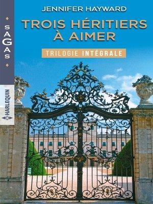 cover image of Trois héritiers à aimer