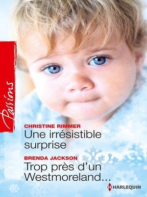 cover image of Une irrésistible surprise--Trop près d'un Westmoreland...