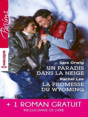 cover image of Un paradis dans la neige--La promesse du Wyoming--Le souffle du scandale