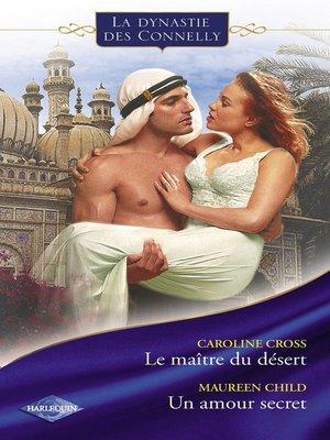 cover image of Le maître du désert--Un amour secret (Saga Les Connelly Volume2)
