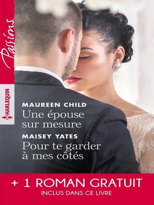 cover image of Une épouse sur mesure--Pour te garder à mes côtés--Un parfum d'interdit