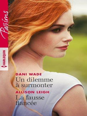 cover image of Un dilemme à surmonter--La fausse fiancée