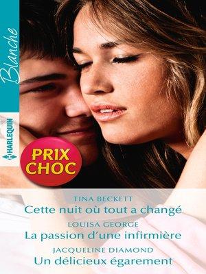 cover image of Cette nuit où tout a changé--La passion d'une infirmière--Un délicieux égarement