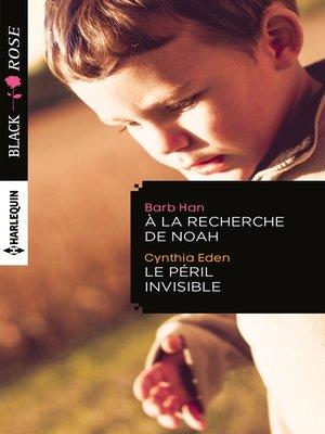 cover image of A la recherche de Noah--Le péril invisible