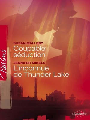 cover image of Coupable séduction--L'inconnue de Thunder Lake (Harlequin Passions)