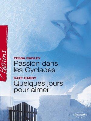 cover image of Passion dans les Cyclades--Quelques jours pour aimer (Harlequin Passions)