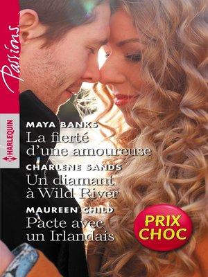 cover image of La fierté d'une amoureuse--Un diamant à Wild River--Pacte avec un Irlandais