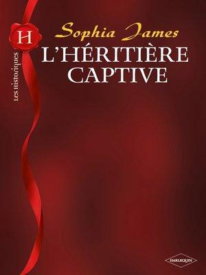 cover image of L'héritière captive (Harlequin Les Historiques)