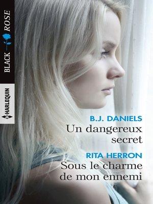 cover image of Un dangereux secret--Sous le charme de mon ennemi