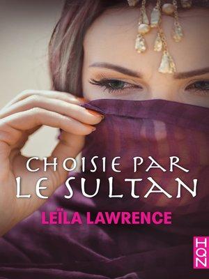 cover image of Choisie par le sultan