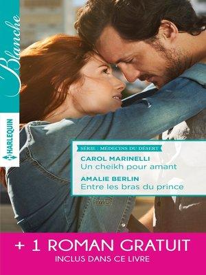 cover image of Un cheikh pour amant--Entre les bras du prince--Un mystérieux patient