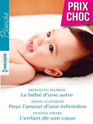 cover image of Le bébé d'une autre--Pour l'amour d'une infirmière--L'enfant de son coeur