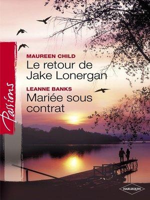 cover image of Le retour de Jake Lonergan--Mariée sous contrat (Harlequin Passions)