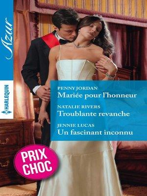 cover image of Mariée pour l'honneur--Troublante revanche--Un fascinant inconnu