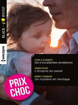 cover image of De si troublantes révélations--L'énigme du passé--Un mystère en héritage