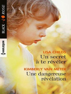 cover image of Un secret à te révéler--Une dangereuse révélation