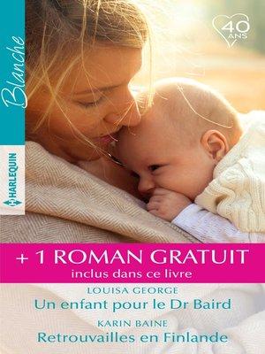 cover image of Un enfant pour le Dr Braird--Retrouvailles en Finlande--Irrépressible attirance