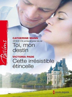 cover image of Toi, mon destin--Cette irrésistible étincelle